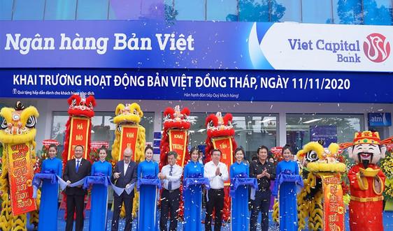 Ngân hàng Bản Việt khai trương hoạt động Bản Việt Đồng Tháp