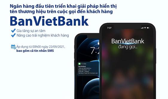 Ngân hàng Bản Việt triển khai hiển thị tên ngân hàng khi gọi đến khách hàng